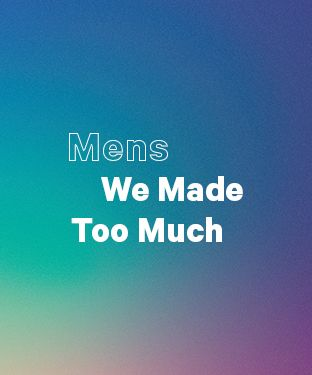 We Made Too Much